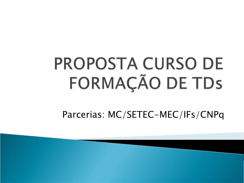 Parcerias: MC/SETEC-MEC/IFs/CNPq
