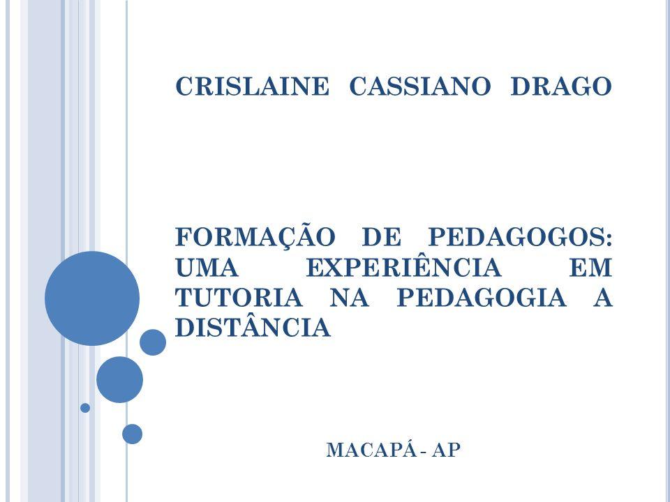 CRISLAINE CASSIANO DRAGO FORMAÇÃO DE PEDAGOGOS: UMA EXPERIÊNCIA EM TUTORIA NA PEDAGOGIA A DISTÂNCIA MACAPÁ - AP