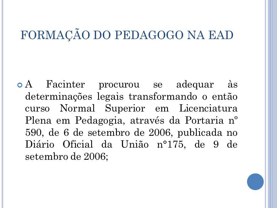 FORMAÇÃO DO PEDAGOGO NA EAD A Facinter procurou se adequar às determinações legais transformando o então curso Normal Superior em Licenciatura Plena e