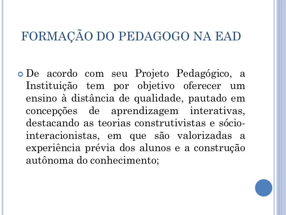 FORMAÇÃO DO PEDAGOGO NA EAD De acordo com seu Projeto Pedagógico, a Instituição tem por objetivo oferecer um ensino à distância de qualidade, pautado