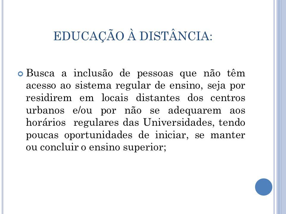 EDUCAÇÃO À DISTÂNCIA: Busca a inclusão de pessoas que não têm acesso ao sistema regular de ensino, seja por residirem em locais distantes dos centros