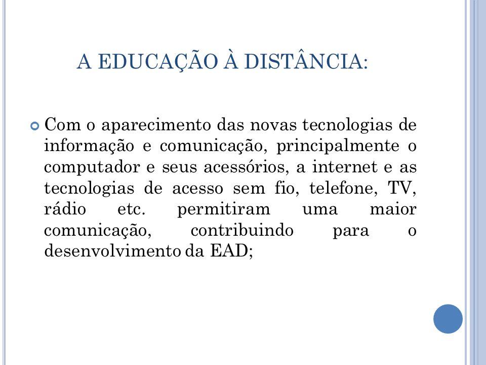 A EDUCAÇÃO À DISTÂNCIA: Com o aparecimento das novas tecnologias de informação e comunicação, principalmente o computador e seus acessórios, a interne