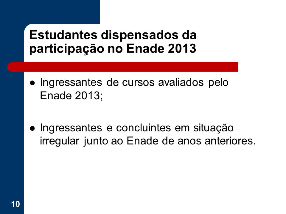 Estudantes dispensados da participação no Enade 2013 Ingressantes de cursos avaliados pelo Enade 2013; Ingressantes e concluintes em situação irregula