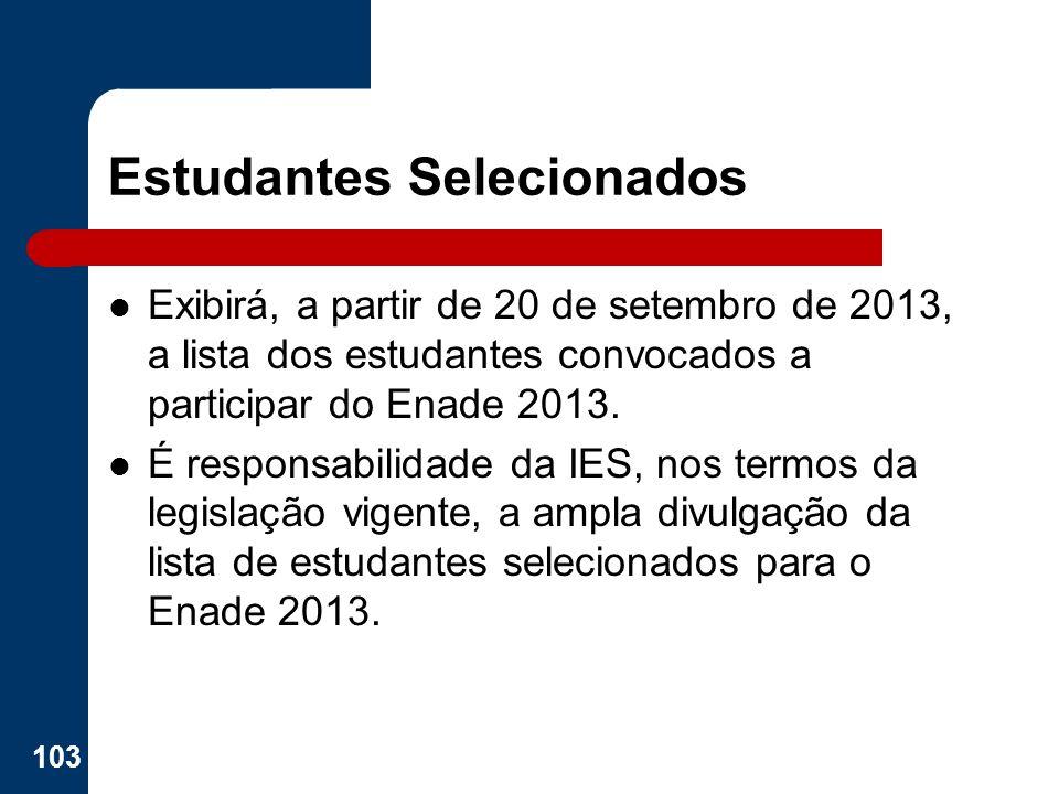 Estudantes Selecionados Exibirá, a partir de 20 de setembro de 2013, a lista dos estudantes convocados a participar do Enade 2013. É responsabilidade
