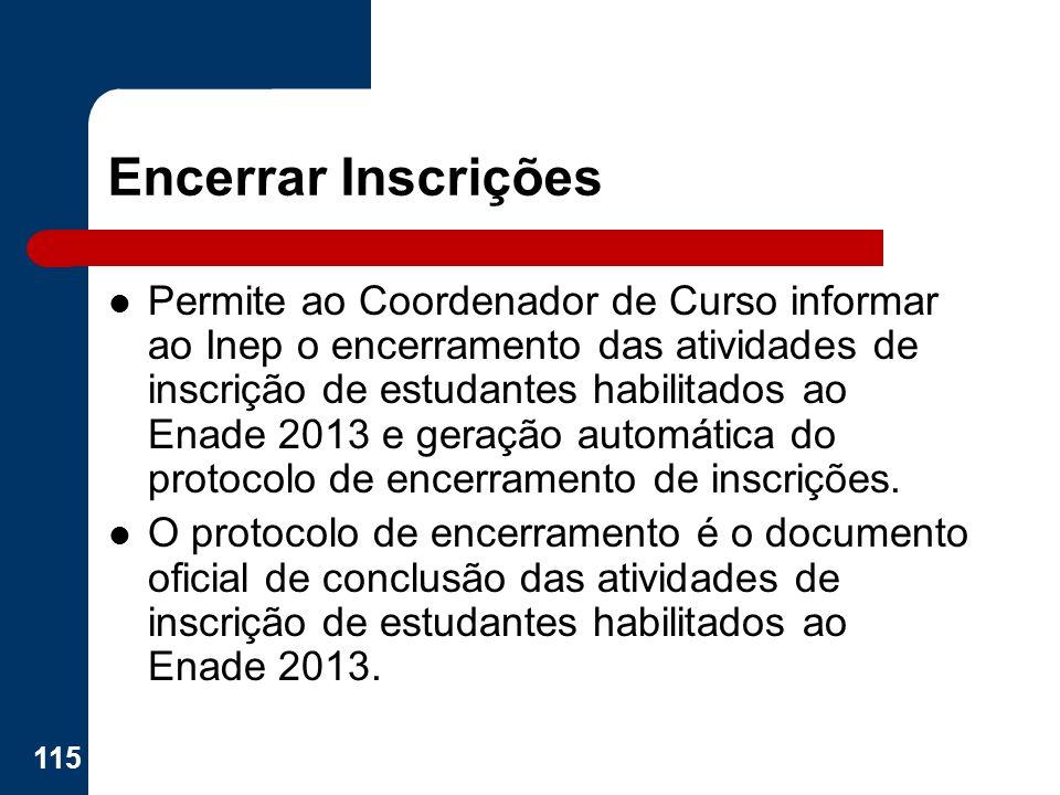 Encerrar Inscrições Permite ao Coordenador de Curso informar ao Inep o encerramento das atividades de inscrição de estudantes habilitados ao Enade 201
