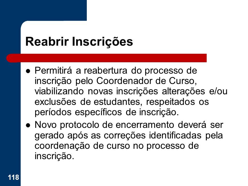 Reabrir Inscrições Permitirá a reabertura do processo de inscrição pelo Coordenador de Curso, viabilizando novas inscrições alterações e/ou exclusões