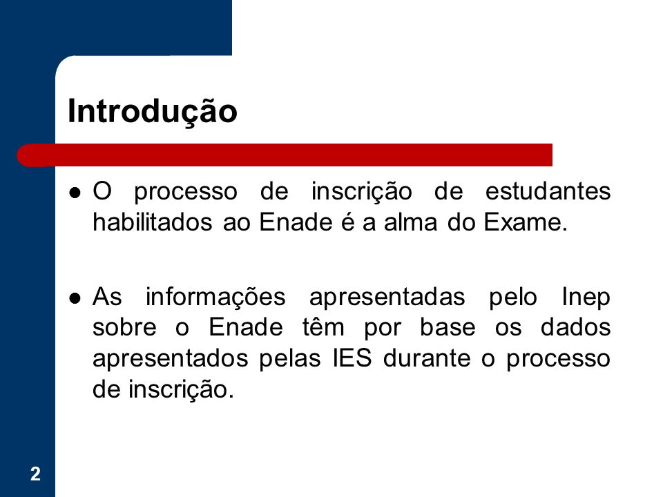 Introdução O processo de inscrição de estudantes habilitados ao Enade é a alma do Exame. As informações apresentadas pelo Inep sobre o Enade têm por b