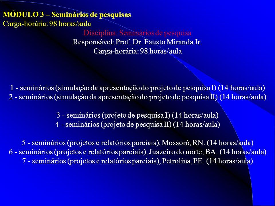 MÓDULO 3 – Seminários de pesquisas Carga-horária: 98 horas/aula Disciplina: Seminários de pesquisa Responsável: Prof. Dr. Fausto Miranda Jr. Carga-hor