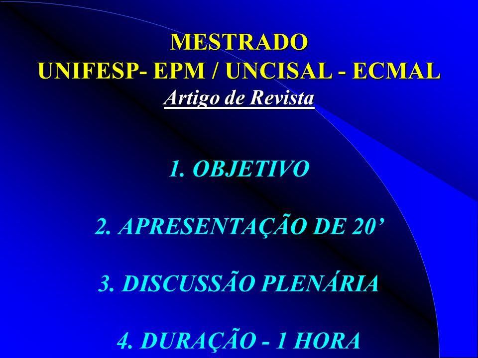 MESTRADO UNIFESP- EPM / UNCISAL - ECMAL Artigo de Revista 1. OBJETIVO 2. APRESENTAÇÃO DE 20 3. DISCUSSÃO PLENÁRIA 4. DURAÇÃO - 1 HORA