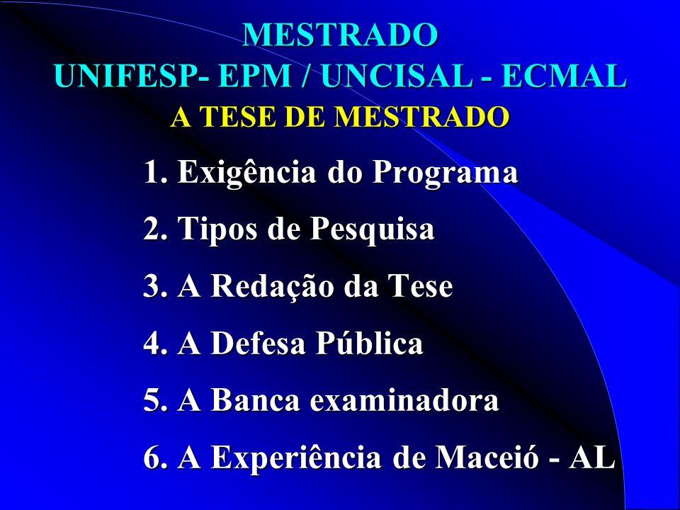 MESTRADO UNIFESP- EPM / UNCISAL - ECMAL A TESE DE MESTRADO 1. Exigência do Programa 2. Tipos de Pesquisa 3. A Redação da Tese 4. A Defesa Pública 5. A