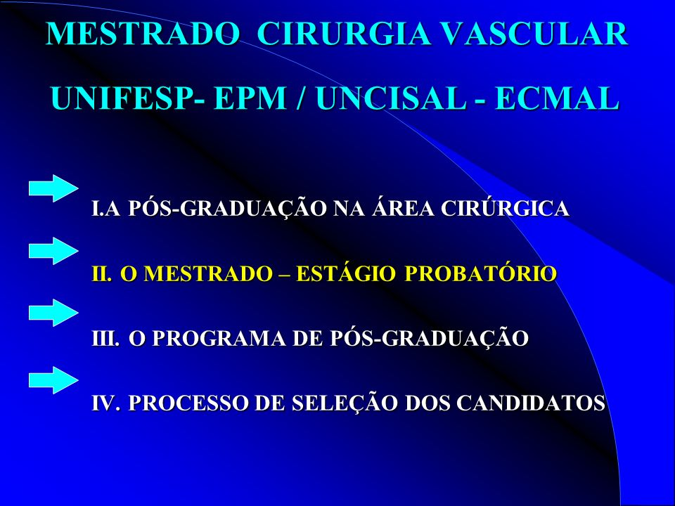 MESTRADO CIRURGIA VASCULAR UNIFESP- EPM / UNCISAL - ECMAL MESTRADO CIRURGIA VASCULAR UNIFESP- EPM / UNCISAL - ECMAL I.A PÓS-GRADUAÇÃO NA ÁREA CIRÚRGICA II.
