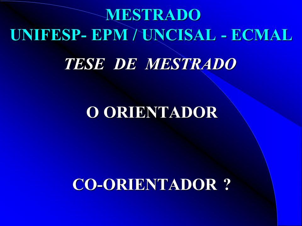 MESTRADO UNIFESP- EPM / UNCISAL - ECMAL MESTRADO UNIFESP- EPM / UNCISAL - ECMAL TESE DE MESTRADO O ORIENTADOR O ORIENTADOR CO-ORIENTADOR ? CO-ORIENTAD