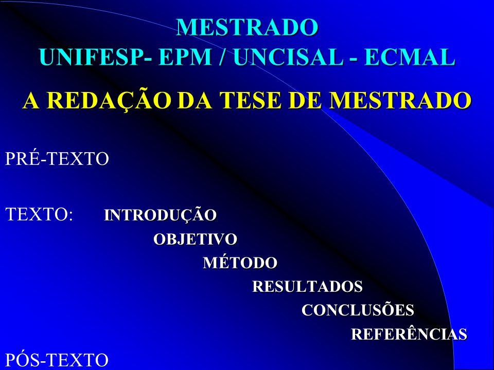MESTRADO UNIFESP- EPM / UNCISAL - ECMAL A REDAÇÃO DA TESE DE MESTRADO PRÉ-TEXTO INTRODUÇÃO TEXTO: INTRODUÇÃOOBJETIVOMÉTODORESULTADOSCONCLUSÕESREFERÊNCIAS PÓS-TEXTO