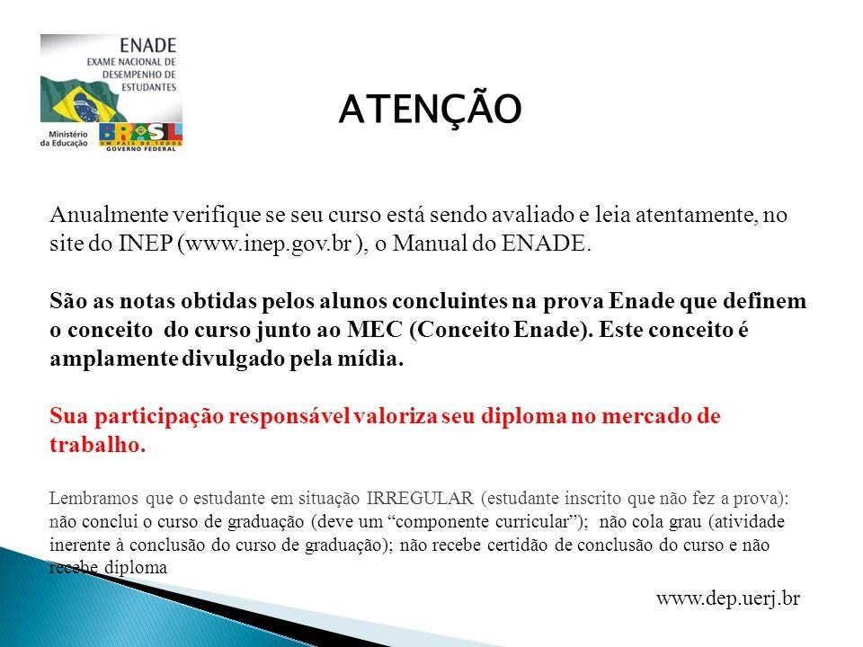 Anualmente verifique se seu curso está sendo avaliado e leia atentamente, no site do INEP (www.inep.gov.br ), o Manual do ENADE. São as notas obtidas