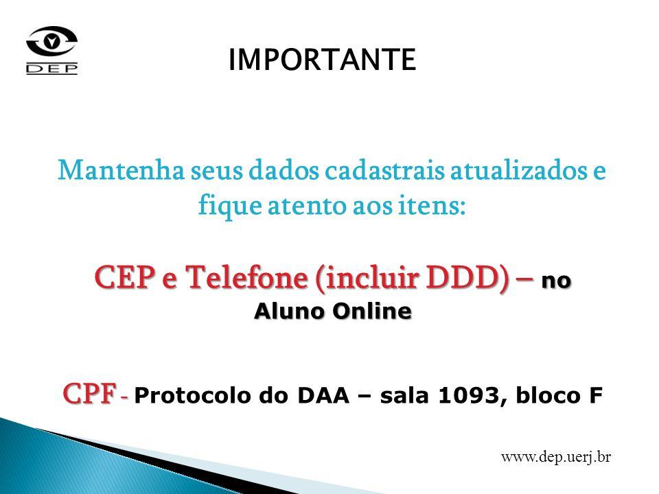 Mantenha seus dados cadastrais atualizados e fique atento aos itens: CEP e Telefone (incluir DDD) – no Aluno Online CPF - CPF - Protocolo do DAA – sal