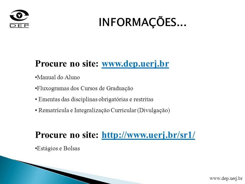 Procure no site: www.dep.uerj.br Manual do Aluno Fluxogramas dos Cursos de Graduação Ementas das disciplinas obrigatórias e restritas Rematrícula e In