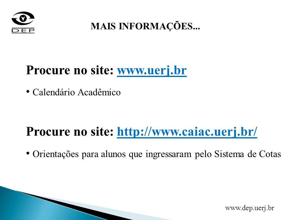MAIS INFORMAÇÕES... Procure no site: www.uerj.br Calendário Acadêmico Procure no site: http://www.caiac.uerj.br/ Orientações para alunos que ingressar