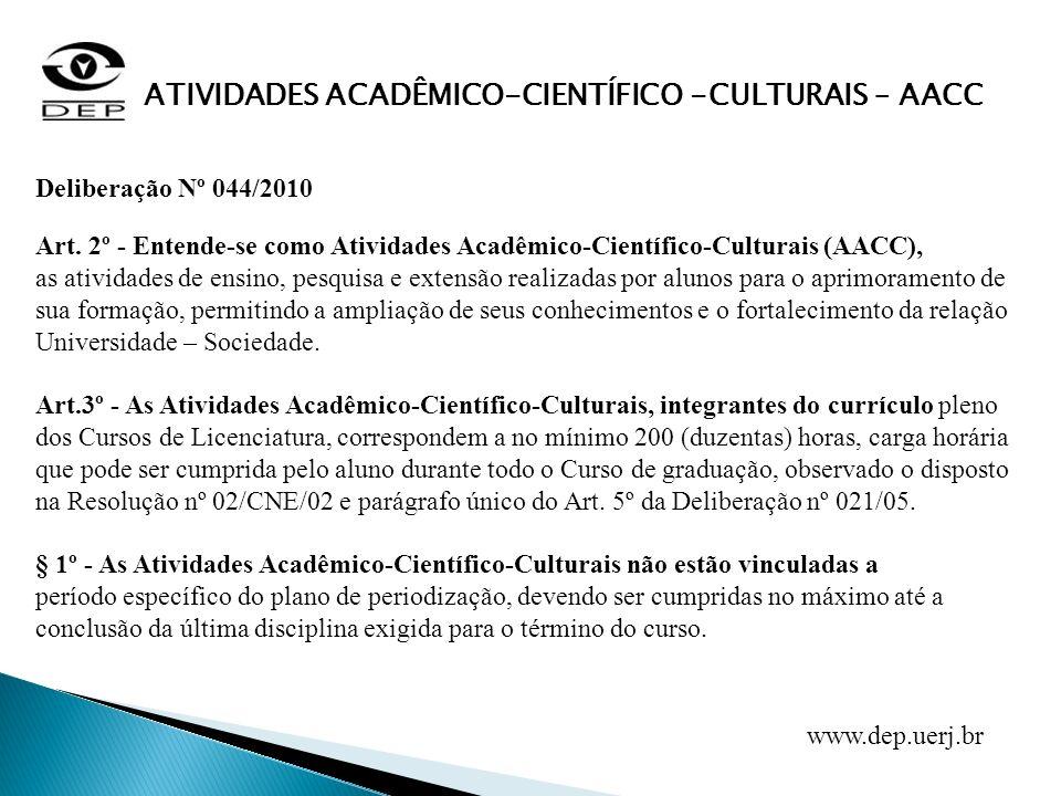 Art. 2º - Entende-se como Atividades Acadêmico-Científico-Culturais (AACC), as atividades de ensino, pesquisa e extensão realizadas por alunos para o