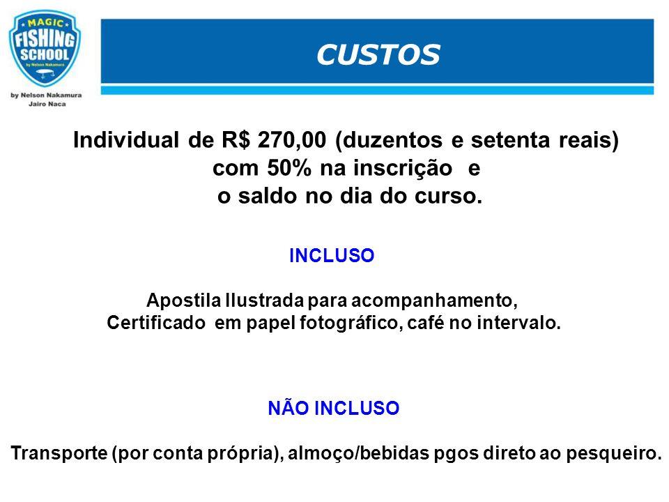 CUSTOS Individual de R$ 270,00 (duzentos e setenta reais) com 50% na inscrição e o saldo no dia do curso. INCLUSO Apostila Ilustrada para acompanhamen