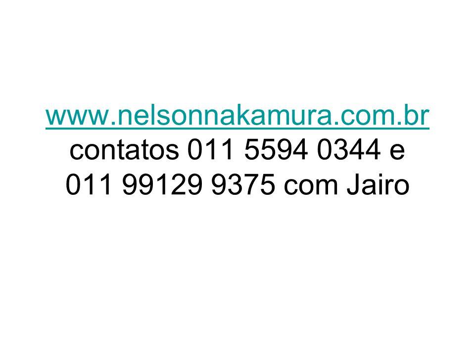 www.nelsonnakamura.com.br www.nelsonnakamura.com.br contatos 011 5594 0344 e 011 99129 9375 com Jairo
