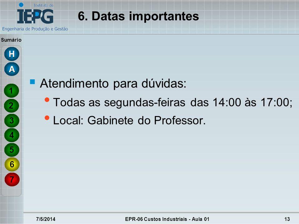 Sumário 7/5/2014EPR-06 Custos Industriais - Aula 0113 Atendimento para dúvidas: Todas as segundas-feiras das 14:00 às 17:00; Local: Gabinete do Profes
