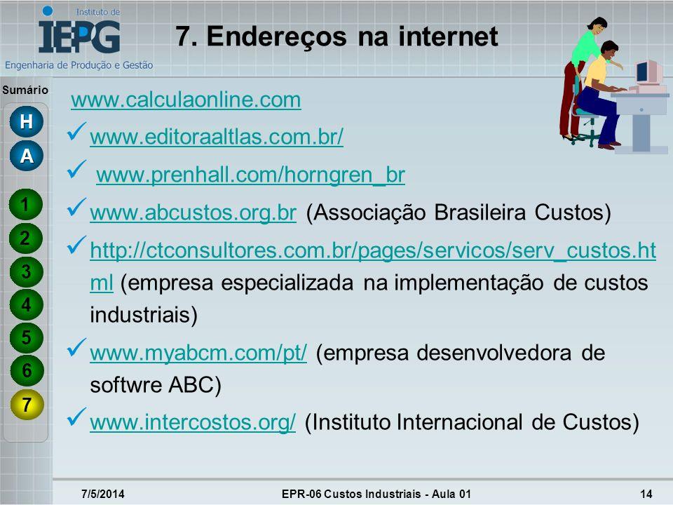 Sumário 7/5/2014EPR-06 Custos Industriais - Aula 0114 7. Endereços na internet www.calculaonline.com www.editoraaltlas.com.br/ www.prenhall.com/horngr