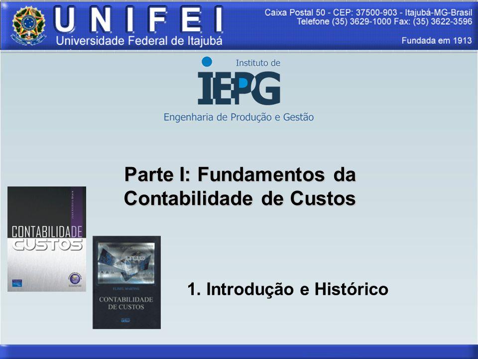 Parte I: Fundamentos da Contabilidade de Custos 1. Introdução e Histórico