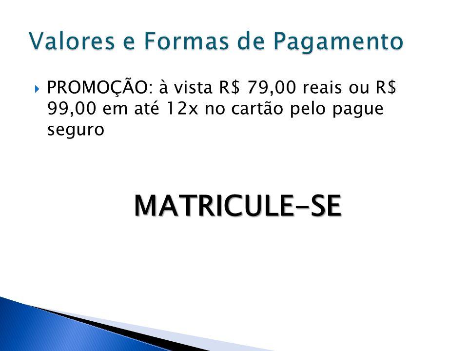 PROMOÇÃO: à vista R$ 79,00 reais ou R$ 99,00 em até 12x no cartão pelo pague seguroMATRICULE-SE