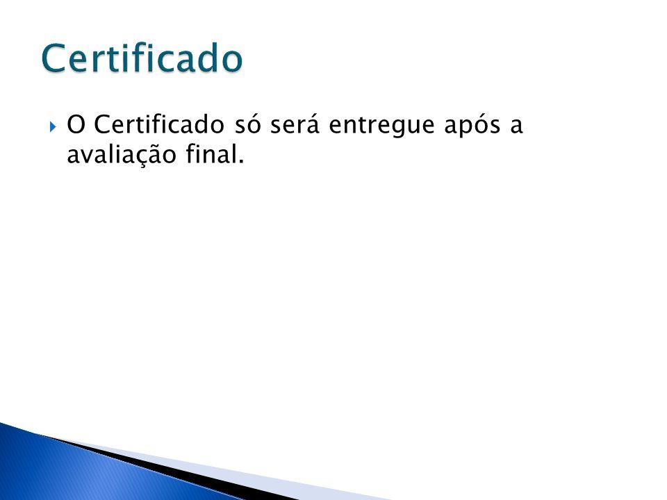 O Certificado só será entregue após a avaliação final.