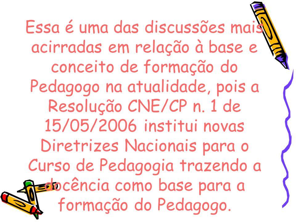 Essa é uma das discussões mais acirradas em relação à base e conceito de formação do Pedagogo na atualidade, pois a Resolução CNE/CP n. 1 de 15/05/200