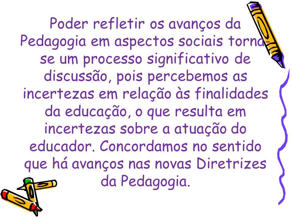 Poder refletir os avanços da Pedagogia em aspectos sociais torna- se um processo significativo de discussão, pois percebemos as incertezas em relação