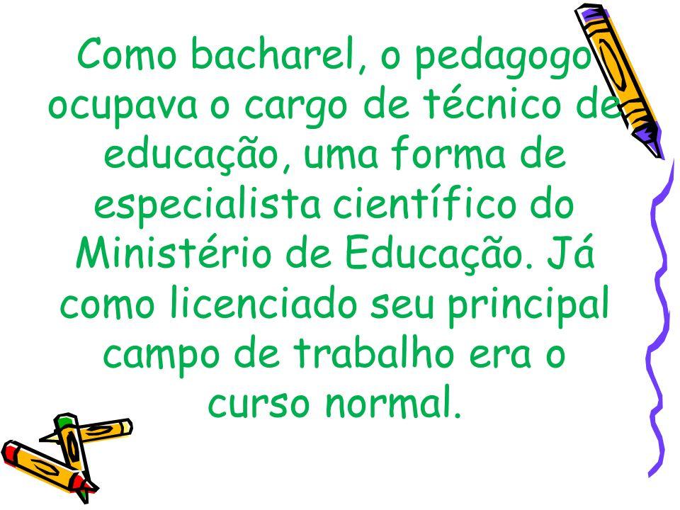 Como bacharel, o pedagogo ocupava o cargo de técnico de educação, uma forma de especialista científico do Ministério de Educação. Já como licenciado s