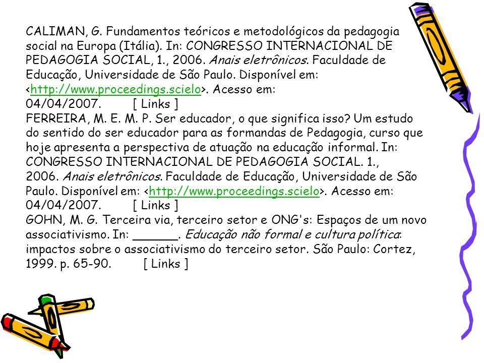 CALIMAN, G. Fundamentos teóricos e metodológicos da pedagogia social na Europa (Itália). In: CONGRESSO INTERNACIONAL DE PEDAGOGIA SOCIAL, 1., 2006. An