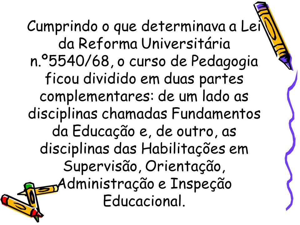 Cumprindo o que determinava a Lei da Reforma Universitária n.º5540/68, o curso de Pedagogia ficou dividido em duas partes complementares: de um lado a