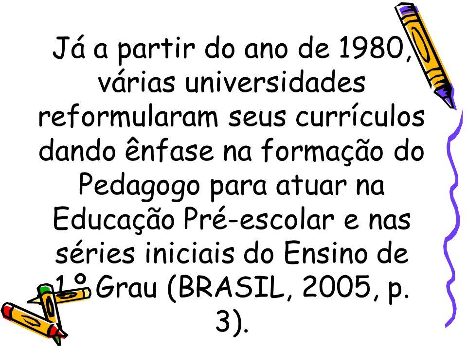 Já a partir do ano de 1980, várias universidades reformularam seus currículos dando ênfase na formação do Pedagogo para atuar na Educação Pré-escolar