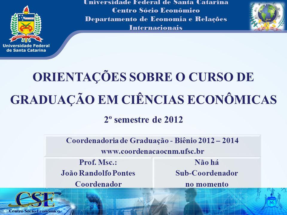 Universidade Federal de Santa Catarina Centro Sócio Econômico Departamento de Economia e Relações Internacionais Coordenadoria de Graduação - Biênio 2