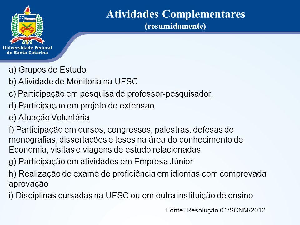 a) Grupos de Estudo b) Atividade de Monitoria na UFSC c) Participação em pesquisa de professor-pesquisador, d) Participação em projeto de extensão e)