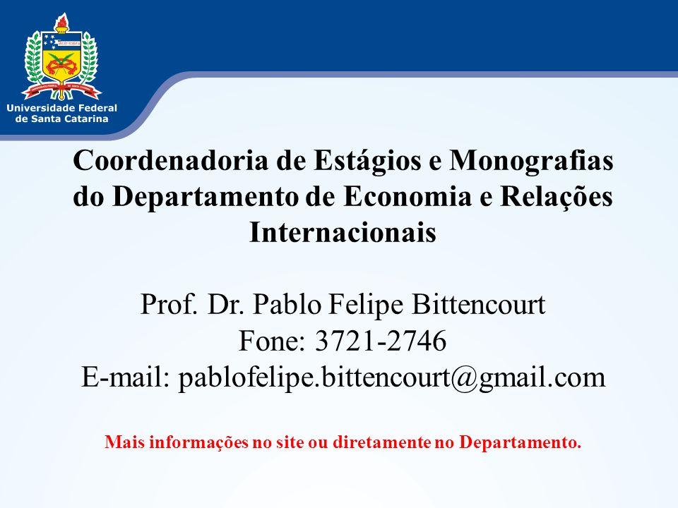 Coordenadoria de Estágios e Monografias do Departamento de Economia e Relações Internacionais Prof. Dr. Pablo Felipe Bittencourt Fone: 3721-2746 E-mai