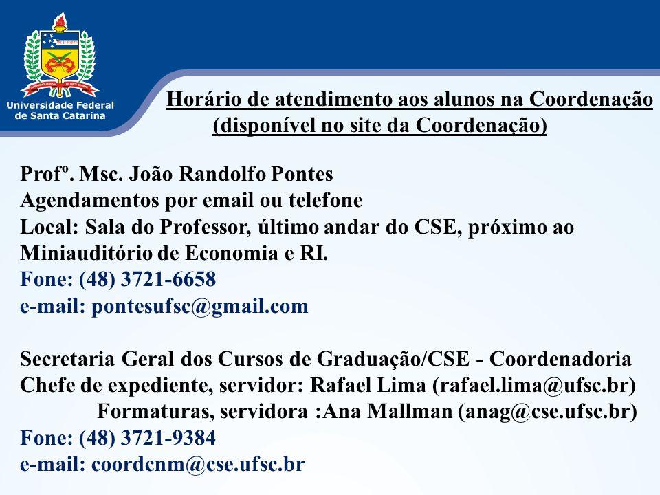 Horário de atendimento aos alunos na Coordenação (disponível no site da Coordenação) Profº. Msc. João Randolfo Pontes Agendamentos por email ou telefo