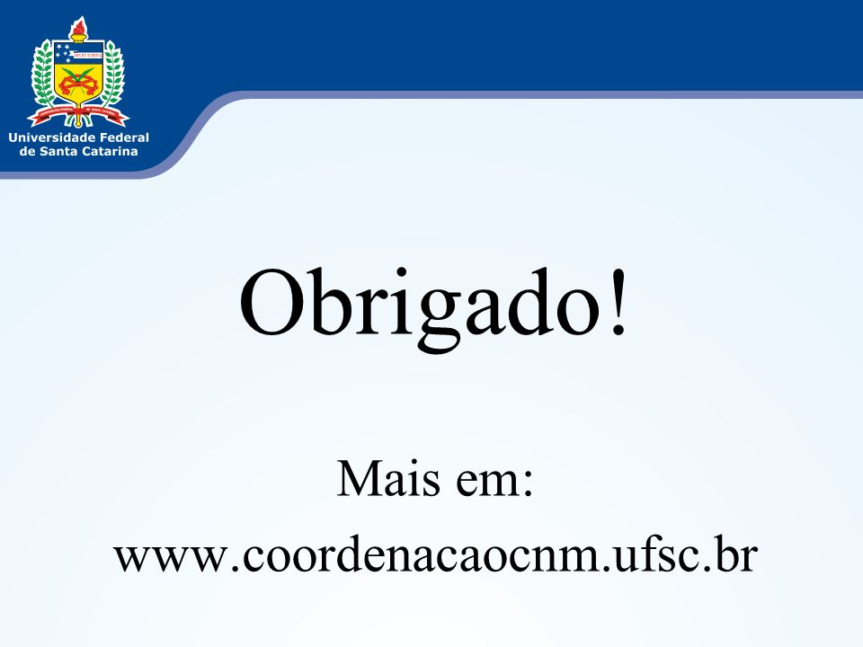 Obrigado! Mais em: www.coordenacaocnm.ufsc.br