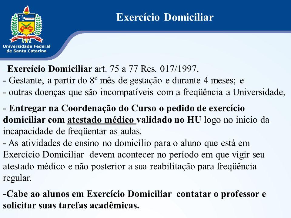 Exercício Domiciliar - Exercício Domiciliar art. 75 a 77 Res. 017/1997. - Gestante, a partir do 8º mês de gestação e durante 4 meses; e - outras doenç