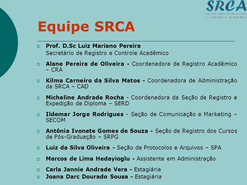 Prof. D.Sc Luiz Mariano Pereira Secretário de Registro e Controle Acadêmico Alane Pereira de Oliveira - Coordenadora de Registro Acadêmico – CRA Kilma
