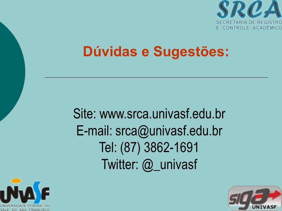 Dúvidas e Sugestões: Site: www.srca.univasf.edu.br E-mail: srca@univasf.edu.br Tel: (87) 3862-1691 Twitter: @_univasf