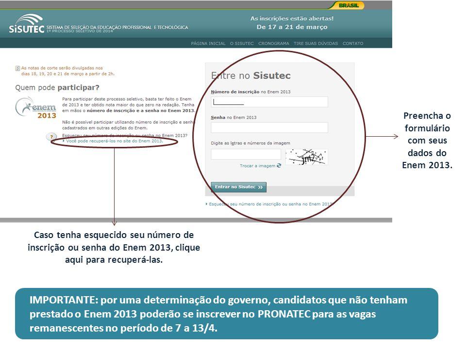 Caso tenha esquecido seu número de inscrição ou senha do Enem 2013, clique aqui para recuperá-las. Preencha o formulário com seus dados do Enem 2013.
