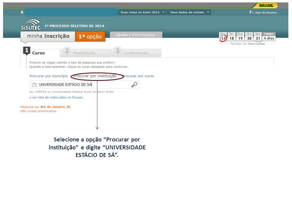 Selecione a opção Procurar por instituição e digite UNIVERSIDADE ESTÁCIO DE SÁ.