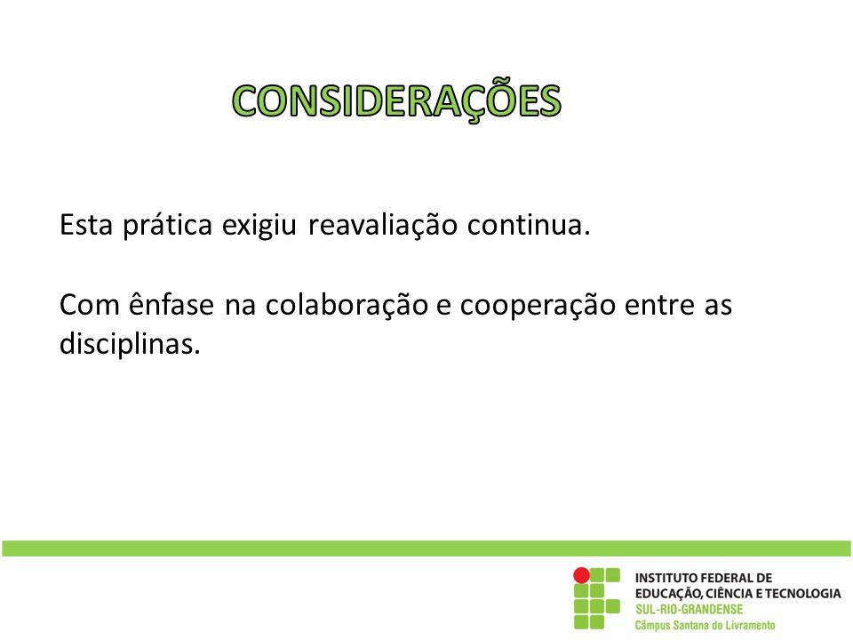 Esta prática exigiu reavaliação continua. Com ênfase na colaboração e cooperação entre as disciplinas.