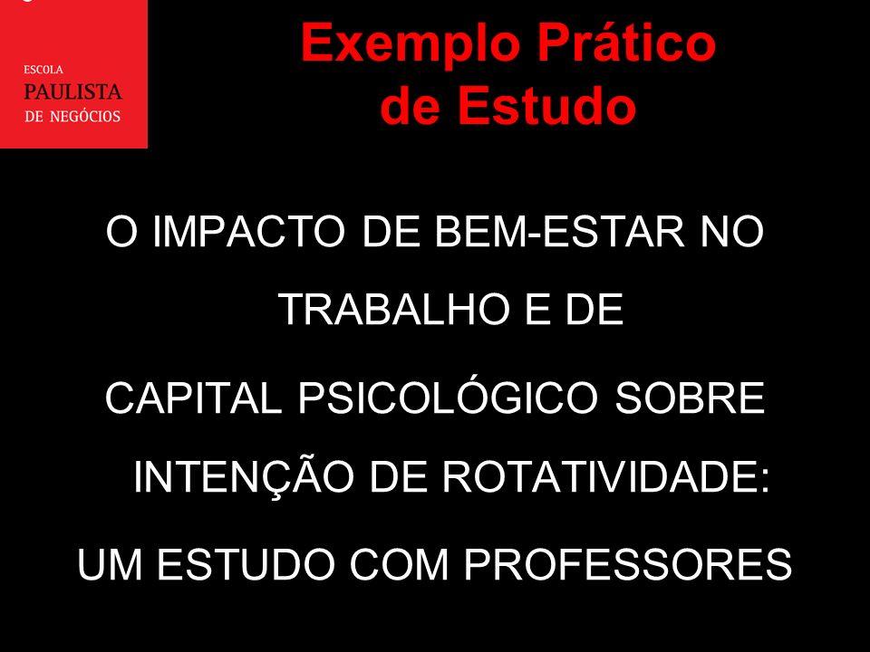 Exemplo Prático de Estudo O IMPACTO DE BEM-ESTAR NO TRABALHO E DE CAPITAL PSICOLÓGICO SOBRE INTENÇÃO DE ROTATIVIDADE: UM ESTUDO COM PROFESSORES