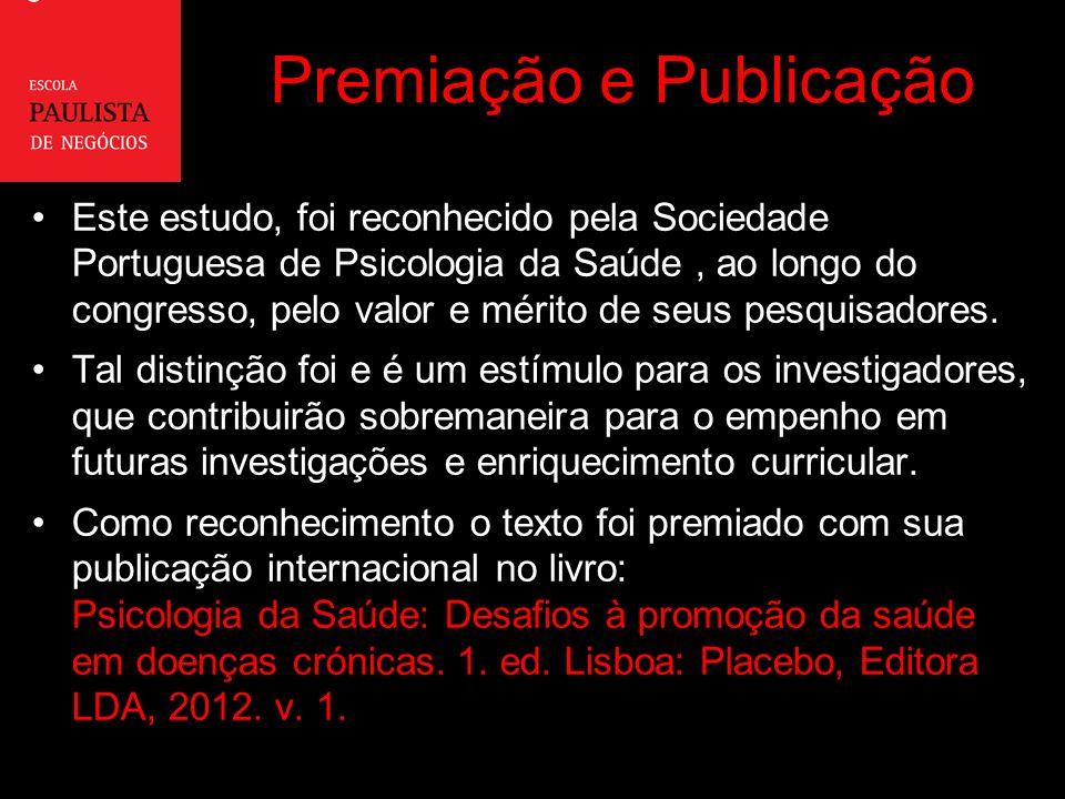 Premiação e Publicação Este estudo, foi reconhecido pela Sociedade Portuguesa de Psicologia da Saúde, ao longo do congresso, pelo valor e mérito de seus pesquisadores.