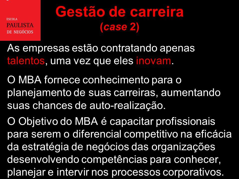 Gestão de carreira (case 2) As empresas estão contratando apenas talentos, uma vez que eles inovam.
