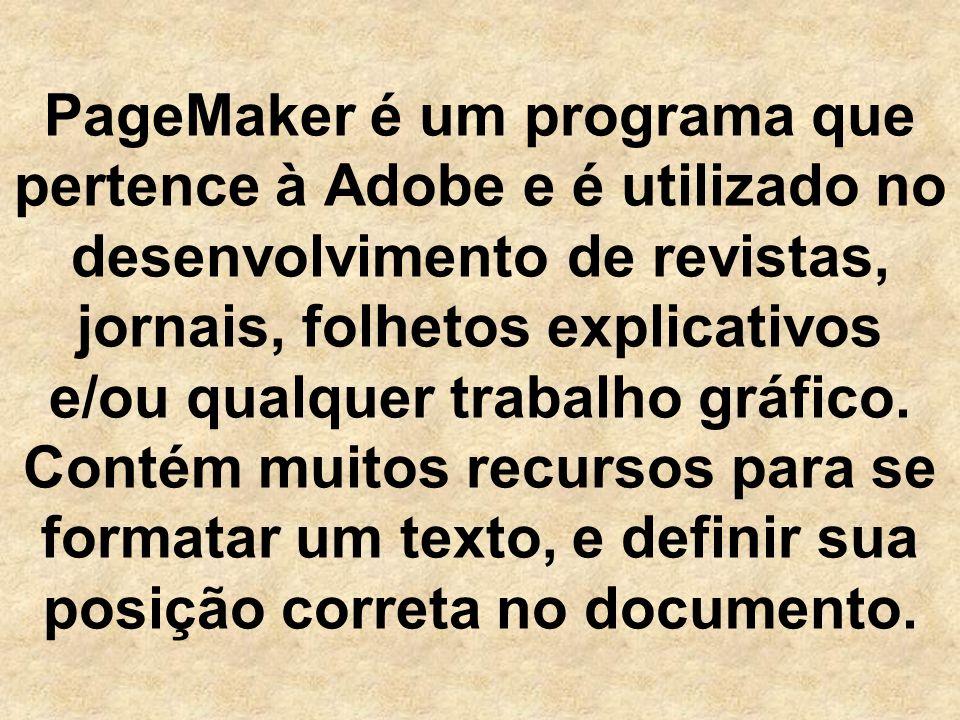 PageMaker é um programa que pertence à Adobe e é utilizado no desenvolvimento de revistas, jornais, folhetos explicativos e/ou qualquer trabalho gráfico.